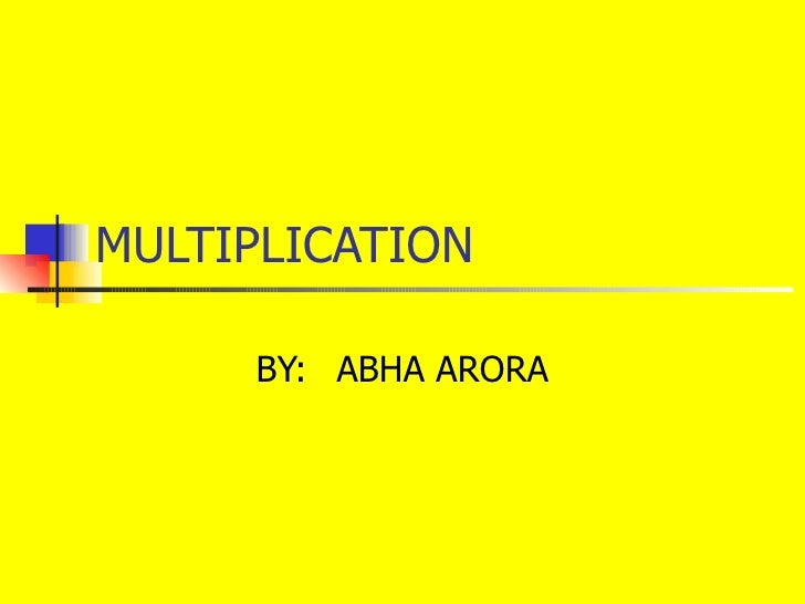 MULTIPLICATION BY: ABHA ARORA