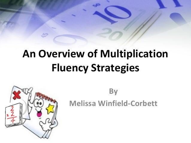 An Overview of Multiplication  Fluency Strategies  By  Melissa Winfield-Corbett