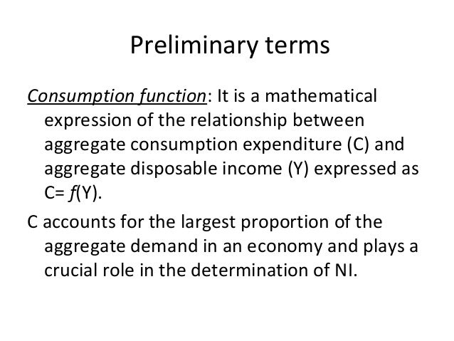 Preliminary terms Consumption function: It is a mathematical expression of the relationship between aggregate consumption ...