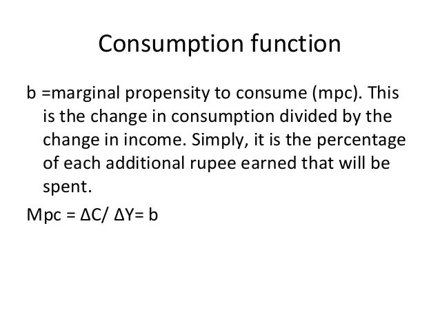 Consumption function b =marginal propensity to consume (mpc). This is the change in consumption divided by the change in i...