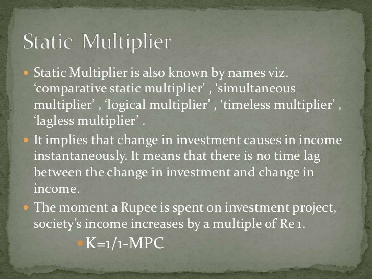  Static Multiplier is also known by names viz.   'comparative static multiplier' , 'simultaneous   multiplier' , 'logical...