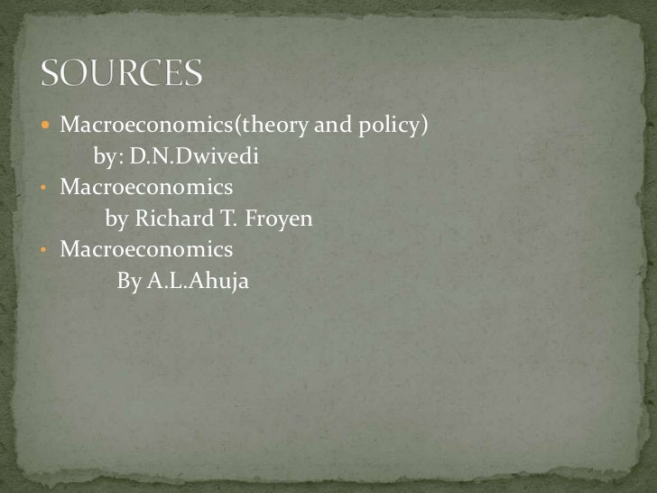 Macroeconomics(theory and policy)     by: D.N.Dwivedi • Macroeconomics      by Richard T. Froyen • Macroeconomics       ...