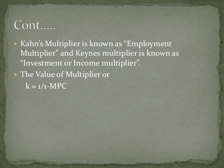 """ Kahn's Multiplier is known as """"Employment   Multiplier"""" and Keynes multiplier is known as   """"Investment or Income multip..."""