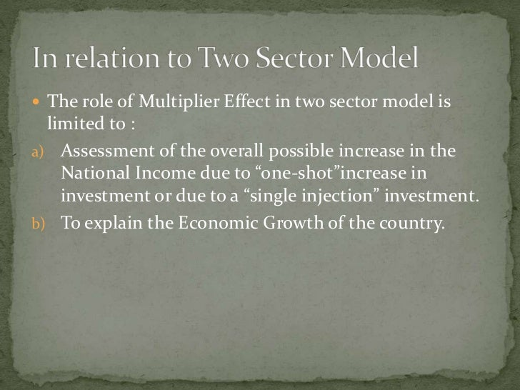  The role of Multiplier Effect in two sector model is   limited to : a) Assessment of the overall possible increase in th...