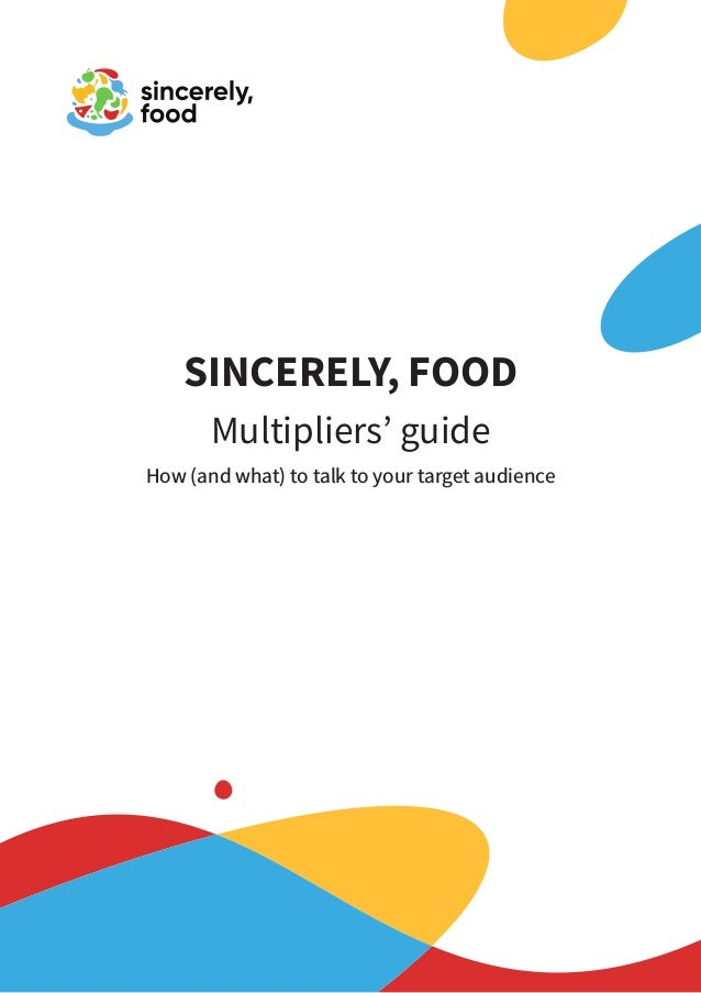 SINCERELY, FOOD Multipliers' guide How (and what) to talk to your target audience