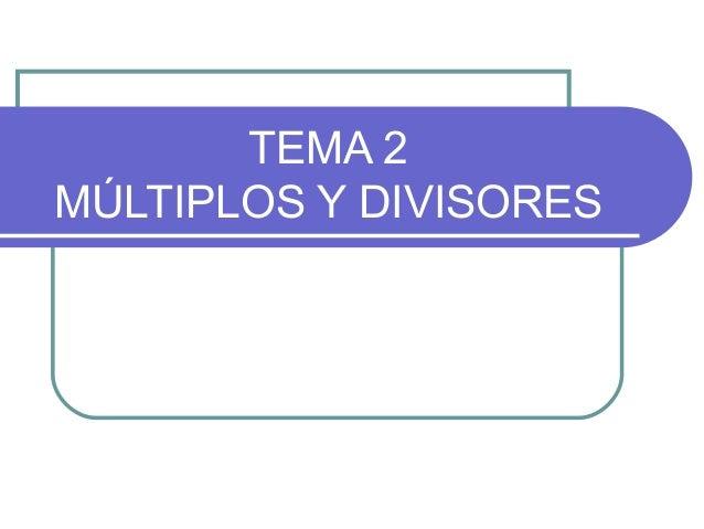 TEMA 2 MÚLTIPLOS Y DIVISORES