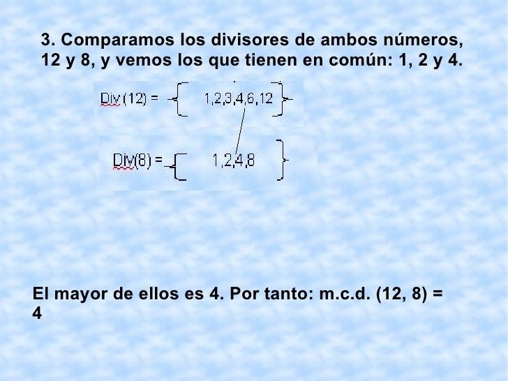 MÁXIMO COMÚN DIVISOR Para obtener el máximo común divisor de dos números naturales, por ejemplo de 12 y 8, seguimos los si...