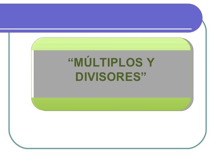 """"""" MÚLTIPLOS Y DIVISORES"""""""