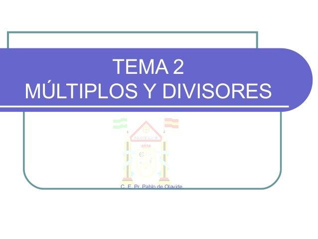 TEMA 2 MÚLTIPLOS Y DIVISORES C. E. Pr. Pablo de Olavide.