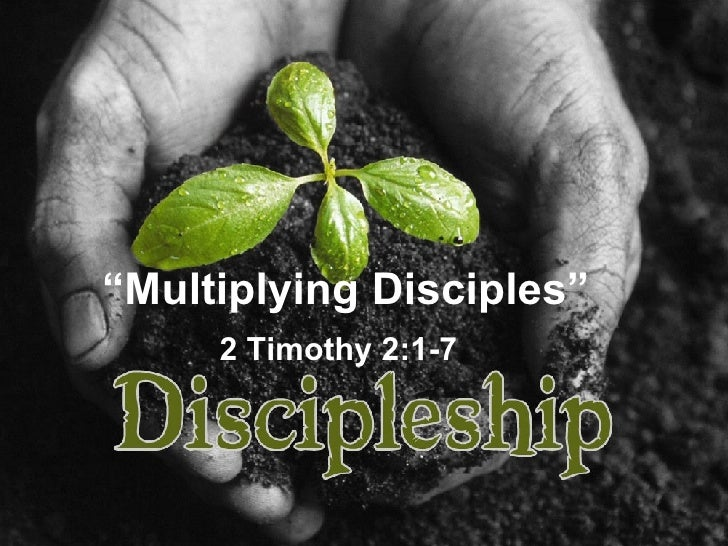 """"""" Multiplying Disciples"""" 2 Timothy 2:1-7"""