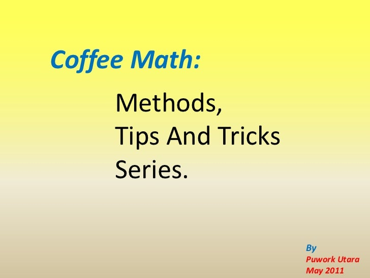 Coffee Math:     Methods,     Tips And Tricks     Series.                       By                       Puwork Utara     ...