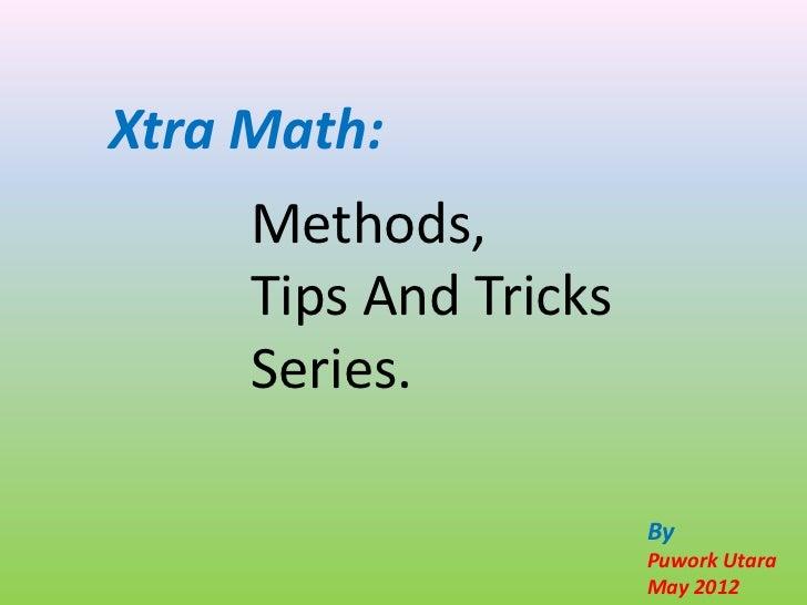 Xtra Math:     Methods,     Tips And Tricks     Series.                       By                       Puwork Utara       ...