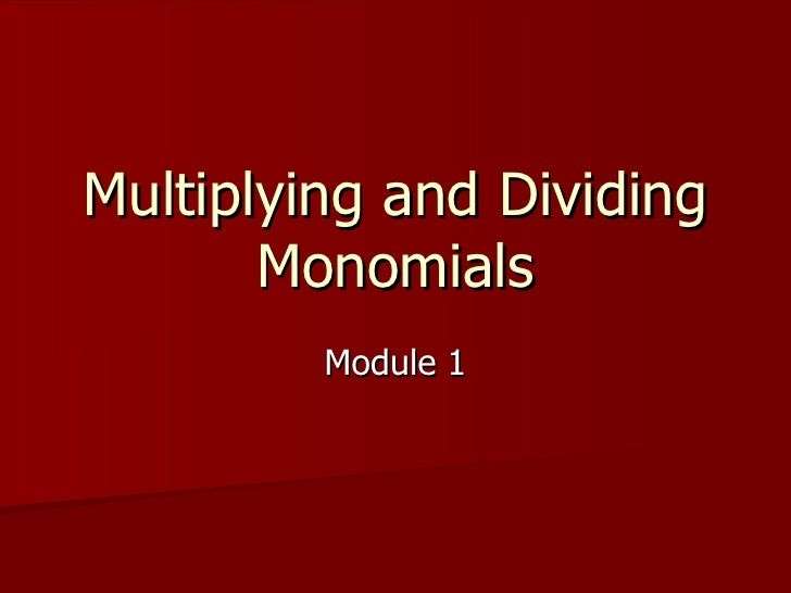 Multiplying and Dividing Monomials Module 1