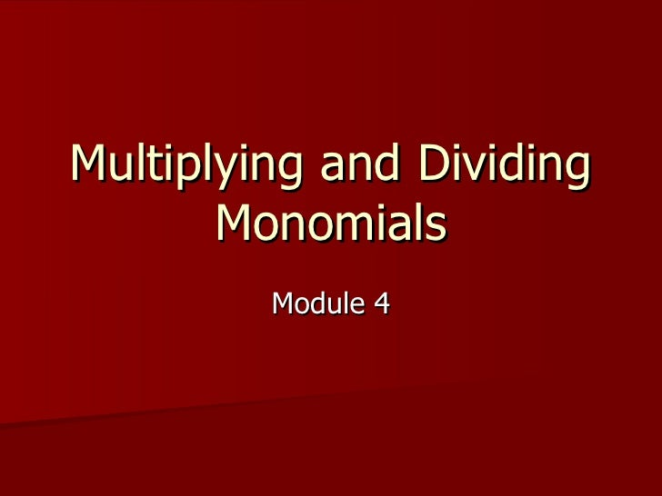 Multiplying and Dividing Monomials Module 4
