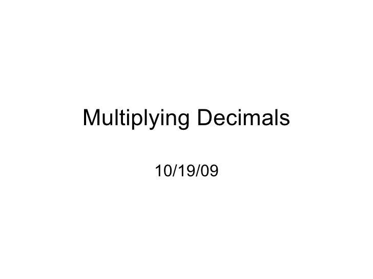 Multiplying Decimals 10/19/09