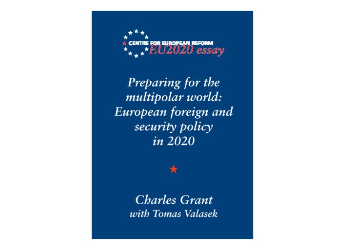 Preparing for the  multipolar world: European foreign and    security policy       in 2020           ★     Charles Grant  ...