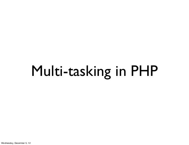 Multi-tasking in PHPWednesday, December 5, 12