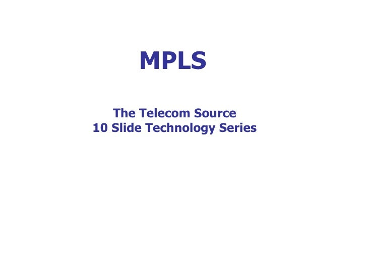 MPLS The Telecom Source 10 Slide Technology Series