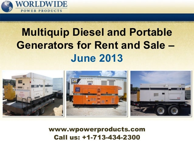 Call us: +1-713-434-2300Multiquip Diesel and PortableGenerators for Rent and Sale –June 2013www.wpowerproducts.com