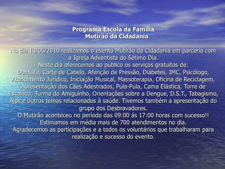 Programa Escola da Família   Mutirão da Cidadania No dia 13/06/2010 realizamos o evento Mutirão da Cidadania em parceria c...