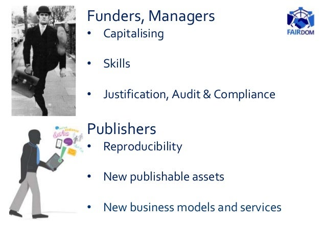 Publishers • Reproducibility • New publishable assets • New business models and services Funders, Managers • Capitalising ...