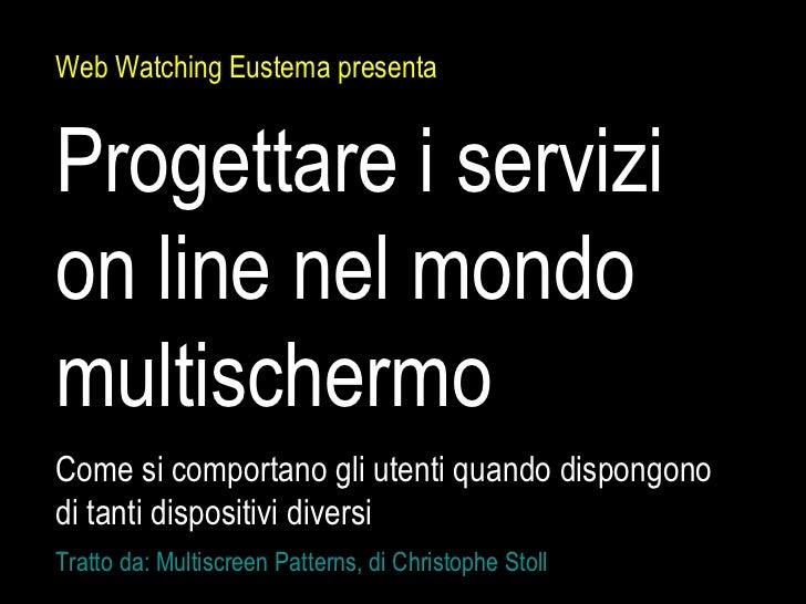 Web Watching Eustema presentaProgettare i servizion line nel mondomultischermoCome si comportano gli utenti quando dispong...