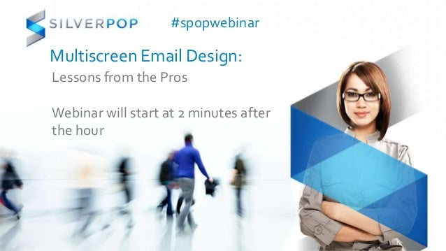 #spopwebinarMultiscreen Email Design:Lessons from the ProsWebinar will start at 2 minutes afterthe hour