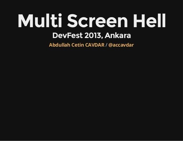 Multi Screen Hell DevFest 2013, Ankara  Abdullah Cetin CAVDAR / @accavdar