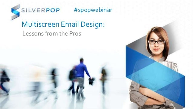 #spopwebinarMultiscreen Email Design:Lessons from the Pros