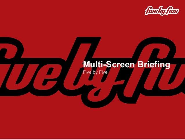 Multi-Screen BriefingFive by Five
