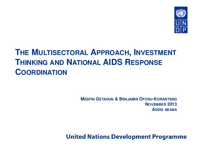 THE MULTISECTORAL APPROACH, INVESTMENT THINKING AND NATIONAL AIDS RESPONSE COORDINATION  MESFIN GETAHUN & BENJAMIN OFOSU-K...