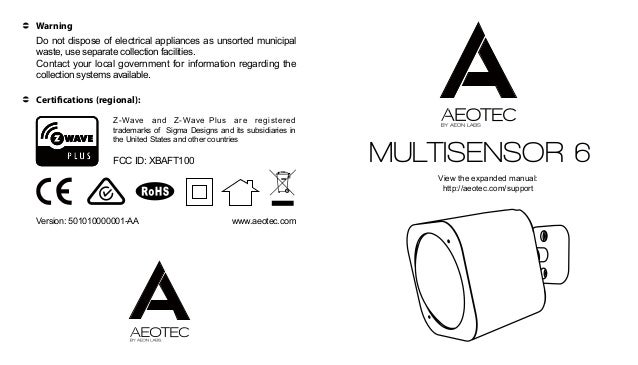 MULTISENSOR 6 View the expanded manual: http://aeotec.com/support Do not dispose of electrical appliances as unsorted muni...