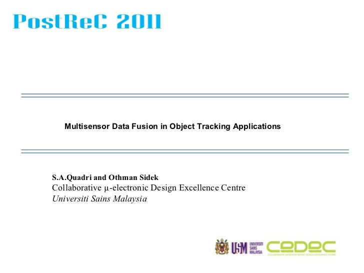 Multisensor Data Fusion in Object Tracking Applications  S.A.Quadri and Othman Sidek  Collaborative µ-electronic Design Ex...