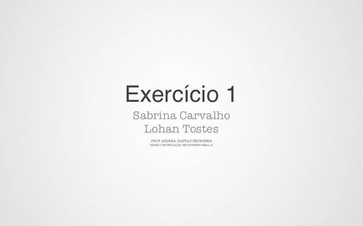 Exercício 1Sabrina Carvalho  Lohan Tostes  PROF ANDREADANTAS HECKSHER  DS8E-COMUNICAÇÃO MULTISENSORIAL-2