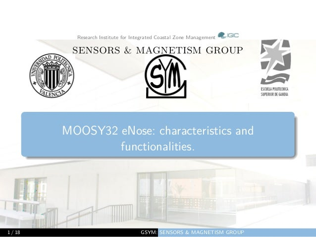 Research Institute for Integrated Coastal Zone Management SENSORS & MAGNETISM GROUP MOOSY32 eNose: characteristics and fun...