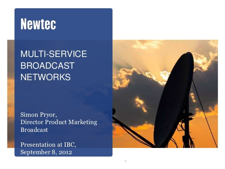 MULTI-SERVICEBROADCASTNETWORKSSimon Pryor,Director Product MarketingBroadcastPresentation at IBC,September 8, 2012        ...