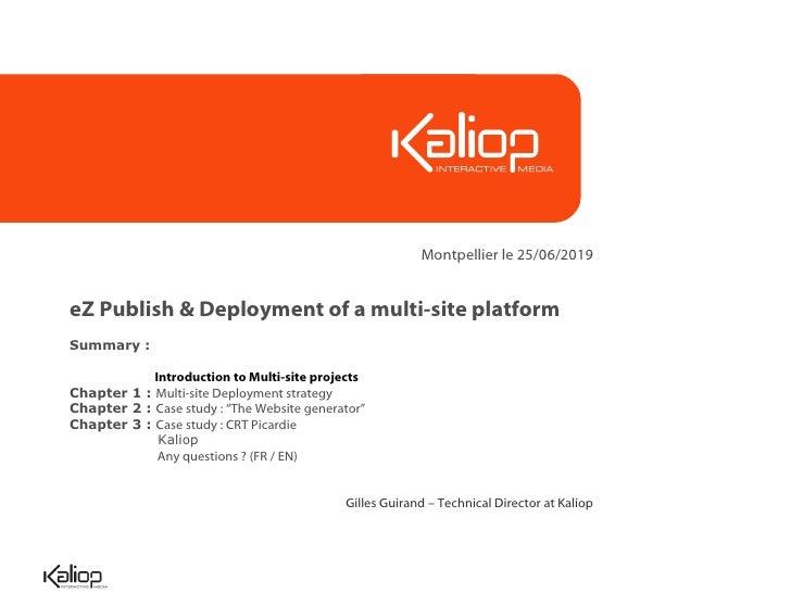 Montpellier le 25/06/2019eZ Publish & Deployment of a multi-site platformSummary :            Introduction to Multi-site p...
