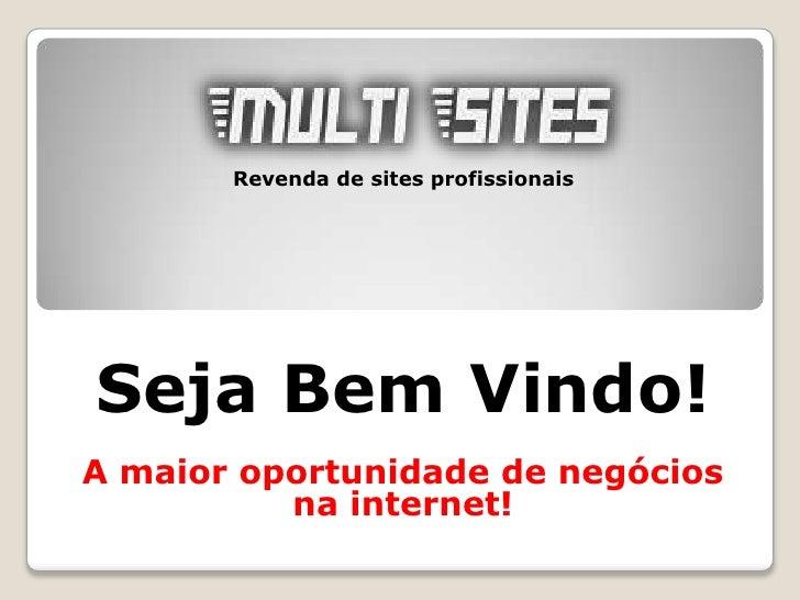 Revenda de sites profissionaisSeja Bem Vindo!A maior oportunidade de negócios          na internet!