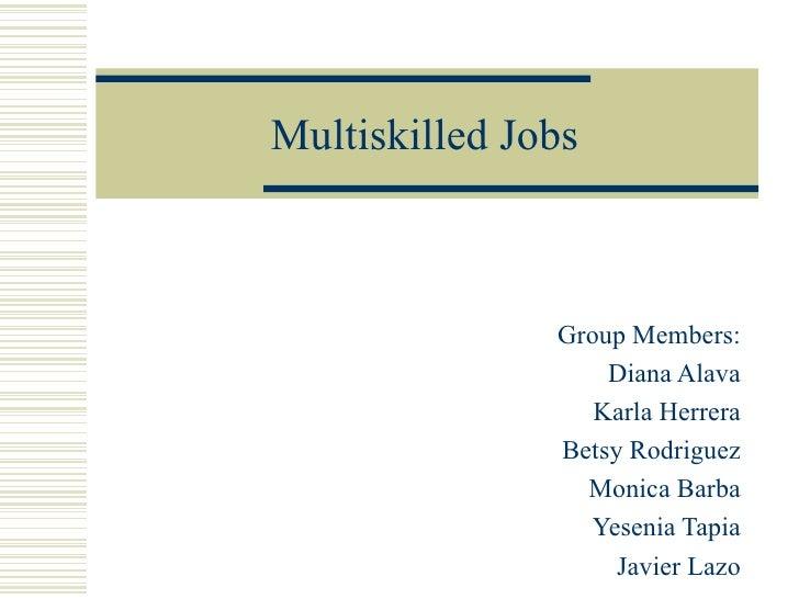 Multiskill ed  Jobs Group Members : Diana Alava Karla Herrera Betsy Rodriguez Monica Barba Yesenia Tapia Javier Lazo