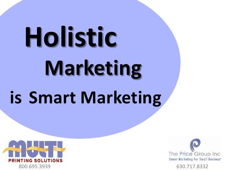 HolisticMarketingisSmart Marketing  <br />800.695.3939<br />630.717.8332<br />