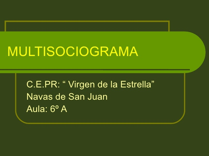 "MULTISOCIOGRAMA  C.E.PR: "" Virgen de la Estrella""  Navas de San Juan  Aula: 6º A"