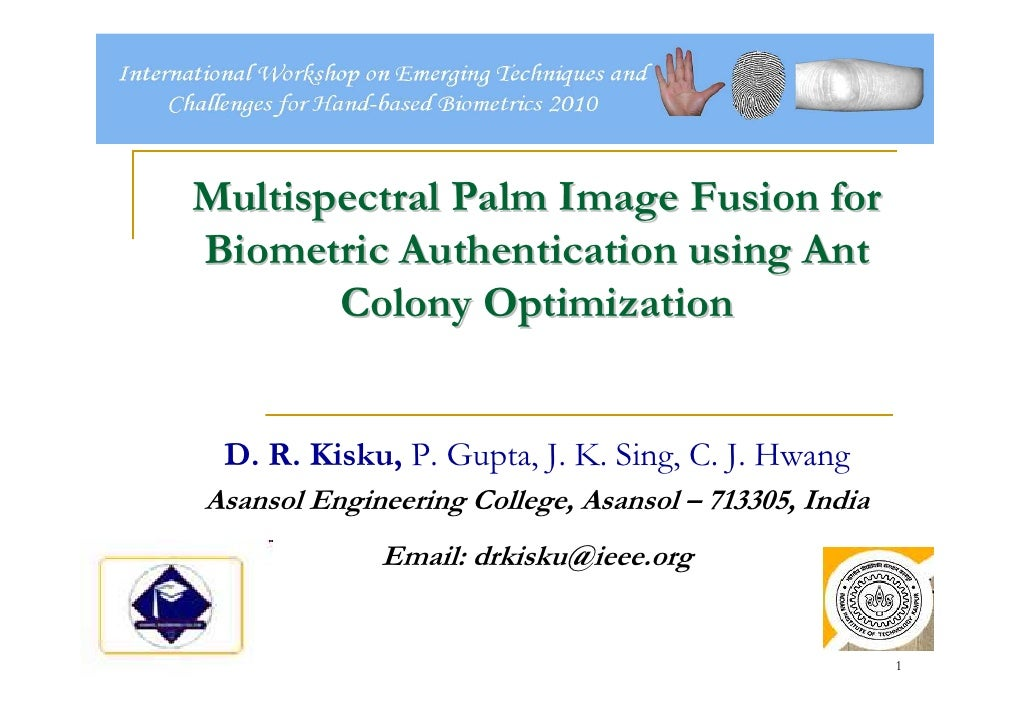 Multispectral Palm Image Fusion for Biometric Authentication using Ant        Colony Optimization    D. R. Kisku, P. Gupta...