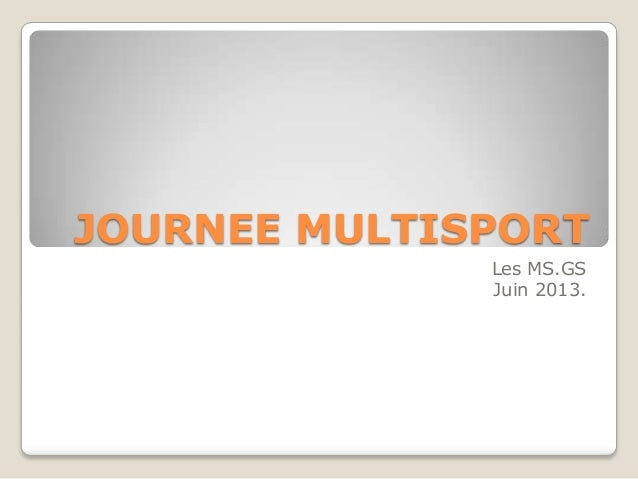 JOURNEE MULTISPORT Les MS.GS Juin 2013.