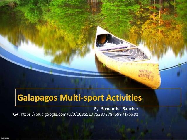 Galapagos Multi-sport Activities By- Samantha Sanchez G+: https://plus.google.com/u/0/103551775337378459971/posts