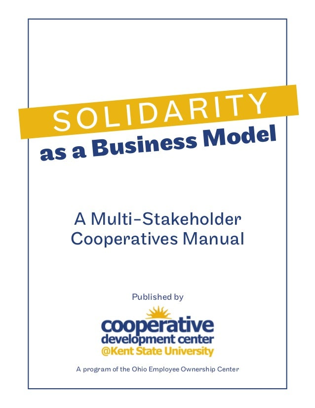 SOLIDARIT Y A Multi-Stakeholder Cooperatives Manual as a Business Model Published by A program of the Ohio Employee Owners...