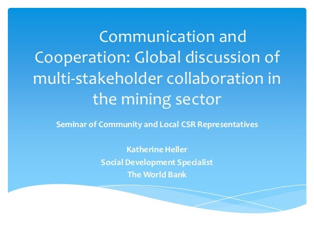 Communication andCooperation: Global discussion ofmulti-stakeholder collaboration in        the mining sector   Seminar of...