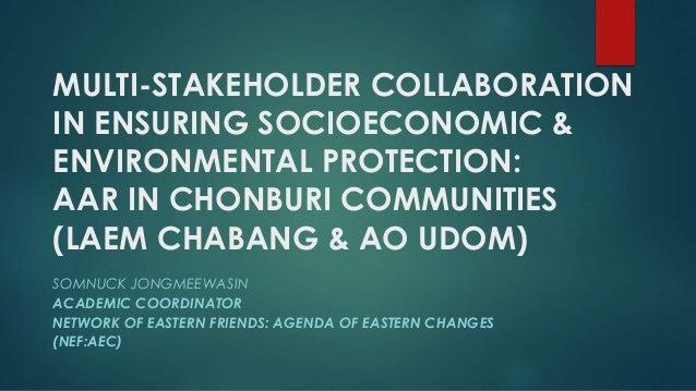 MULTI-STAKEHOLDER COLLABORATION IN ENSURING SOCIOECONOMIC & ENVIRONMENTAL PROTECTION: AAR IN CHONBURI COMMUNITIES (LAEM CH...