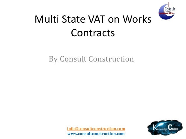 Multi State VAT on Works Contracts By Consult Construction  info@consultconstruction.com www.consultconstruction.com