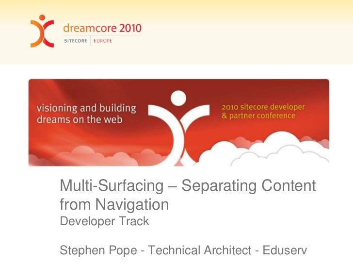 Multi-Surfacing – Separating Content from Navigation Developer TrackStephen Pope - Technical Architect - Eduserv<br />