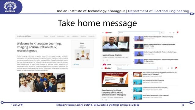 Take home message 1 Sept. 2019 Multitask Adversarial Learning of DNN for MedIA [Debdoot Sheet] [Talk at Midnapore College]...